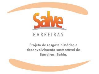 Projeto de resgate histórico e desenvolvimento sustentável de Barreiras, Bahia.