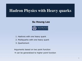 Su Houng  Lee 1. Hadrons with one heavy quark    2.  Multiquarks  with one heavy quark