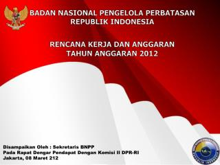 Disampaikan Oleh :  Sekretaris  BNPP Pada Rapat Dengar Pendapat Dengan Komisi  II  DPR-RI