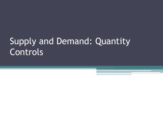 Supply and Demand: Quantity Controls