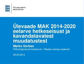 Ülevaade MAK 2014-2020 eelarve hetkeseisust ja kavandatavatest muudatustest