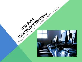 GED 2014         Technology Training