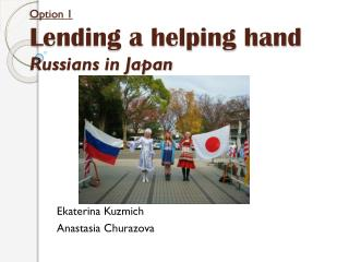 Option 1 Lending a helping hand Russians  in Japan