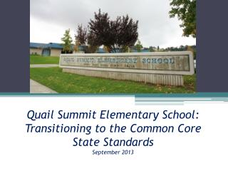 Quail Summit Elementary School: Transitioning to the Common Core State Standards  September 2013