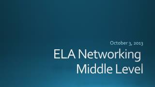 ELA Networking  Middle Level