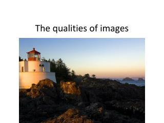 The qualities of images