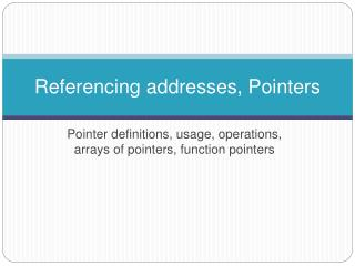 Referencing addresses, Pointers