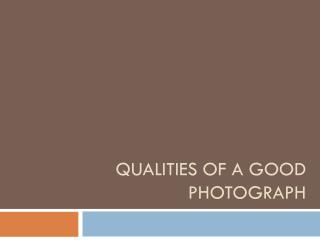 Qualities of a good Photograph