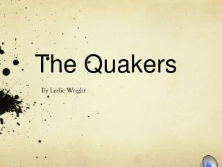 T he Quakers