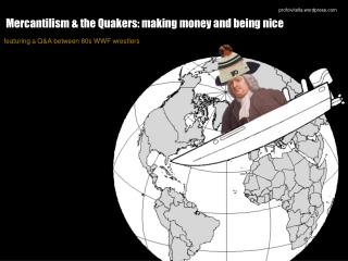 Mercantilism & the Quakers: making money and being nice