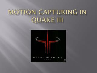 Motion Capturing in Quake III