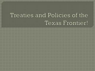 Treaties and Policies of the Texas Frontier!