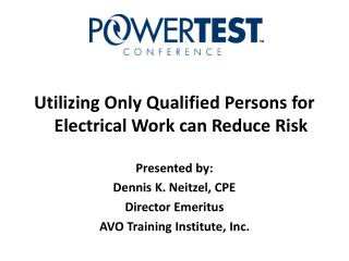 Utilizing Only Qualified Persons for Electrical Work can Reduce Risk  Presented by: