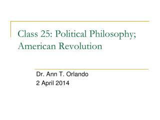 Class 25: Political Philosophy; American Revolution