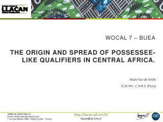 WOCAL 7 �  Buea The origin and spread of  possessee -like qualifiers in Central Africa.