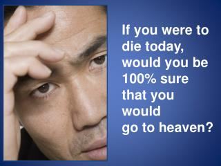 If you were to die today,  would you be 100% sure that you would go to heaven?