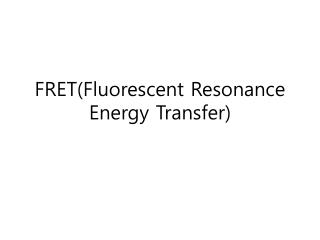 FRET(Fluorescent Resonance  Energy Transfer)
