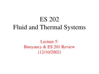 ES 202 Fluid and Thermal Systems  Lecture 5: Buoyancy  ES 201 Review 12