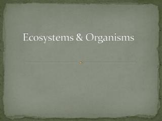 Ecosystems & Organisms