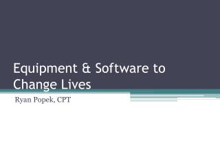 Equipment & Software to Change Lives