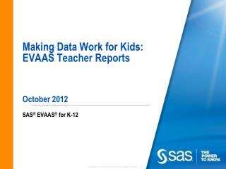 Making Data Work for Kids: EVAAS Teacher Reports October 2012
