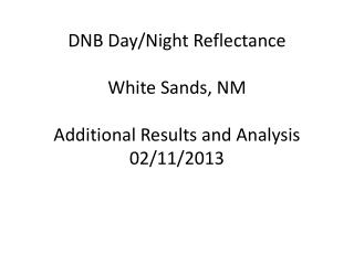 DNB Day/Night Reflectance White Sands, NM  Additional Results and Analysis 02/11/2013