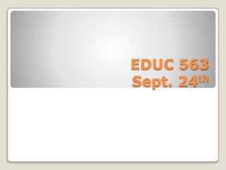 EDUC 563 Sept. 24 th