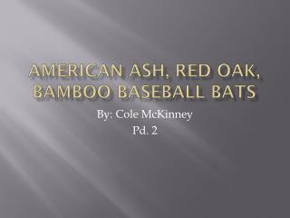 American Ash, Red Oak, Bamboo Baseball Bats