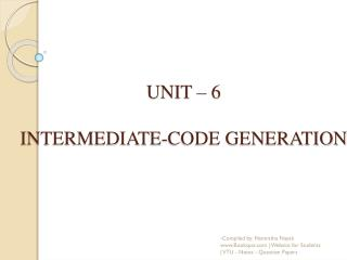 UNIT – 6 INTERMEDIATE-CODE GENERATION