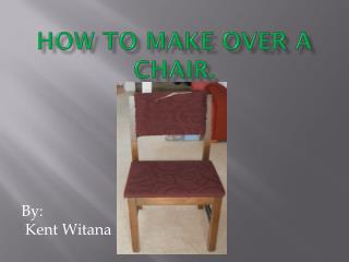 How to make over a chair.