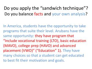 """Do you apply  the """"sandwich technique """"?  Do you  balance  facts and  your  own  analysis ?"""