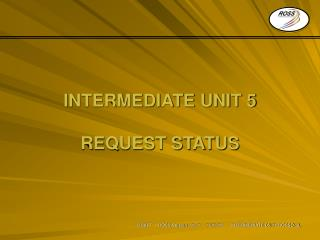 INTERMEDIATE UNIT 5 REQUEST STATUS