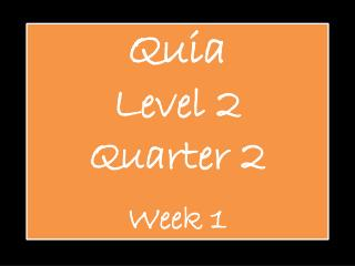 Quia Level 2 Quarter  2 Week 1