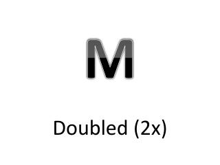 Doubled (2x)
