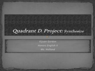 Quadrant D. Project:  Synthesize