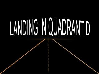 Landing in Quadrant D