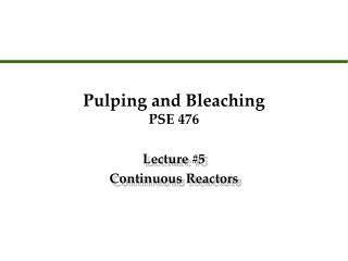 Pulping and Bleaching PSE 476