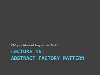 Lecture 16: abstract Factory Pattern