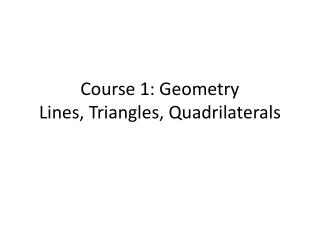 Course 1: Geometry Lines, Triangles, Quadrilaterals