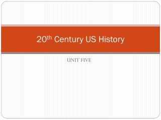 20 th  Century US History