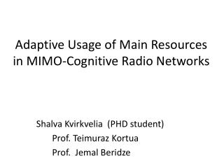 Adaptive Usage of Main Resources in MIMO-Cognitive Radio Networks