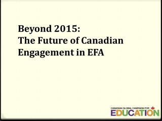 Beyond  2015: The  Future of Canadian Engagement in EFA