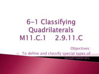 6-1 Classifying Quadrilaterals M11.C.1    2.9.11.C