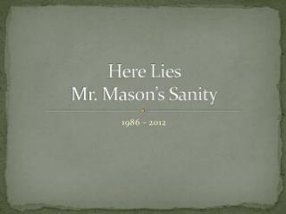 Here Lies  Mr. Mason�s Sanity