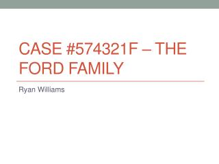 CASE #574321F – The Ford Family