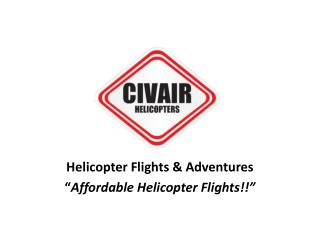 "Helicopter Flights & Adventures "" Affordable Helicopter Flights !!"""