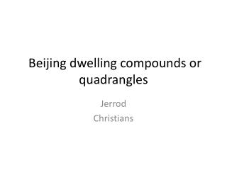 Beijing  dwelling compounds or quadrangles