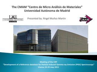 "The CMAM ""Centro de Micro  Análisis  de  Materiales "" Universidad  Autónoma  de Madrid"