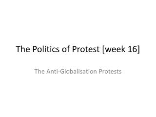 The Politics of Protest [week 16]