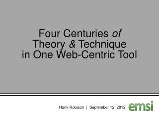 Four Centuries  of  Theory  &  Technique  in One Web-Centric Tool